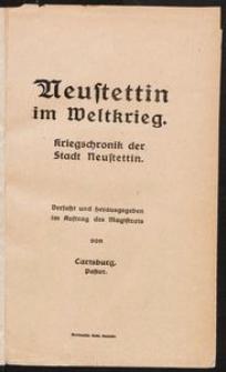 Neustettin im Weltkrieg. Kriegschronik der Stadt Neustettin