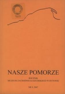 Nasze Pomorze : rocznik Muzeum Zachodnio-Kaszubskiego w Bytowie, [2007], nr 9