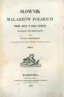 Słownik malarzów polskich tudzież obcych w Polsce osiadłych lub czasowo w niej przebywających. T. 1