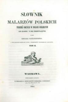 Słownik malarzów polskich tudzież obcych w Polsce osiadłych lub czasowo w niej przebywających. T. 2