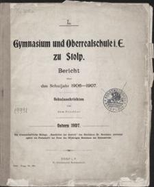 Gymnasium und Oberrealschule i E. zu Stolp. Bericht über das Schuljahr 1906-1907. Schulnachrichten von dem Direktor