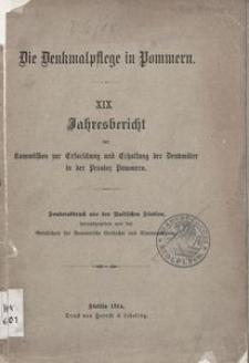 Die Denkmalpflege in Pommern. XIX. Jahresbericht der kommisston zur Erforschung und Erhaltung der Denkmaler in der Provinz Pommern