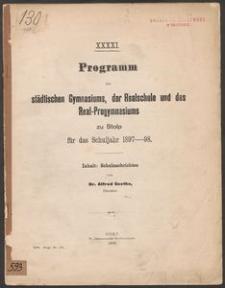 XXXXI. Programm des städtischen Gymnasiums, der Realschule und des Real-Progymnasiums zu Stolp fűr das Schuljahr 1897-98