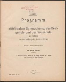 XXXXIII. Programm des städtischen Gymnasiums, der Realschule und der Vorschule zu Stolp fűr das Schuljahr 1899-1900
