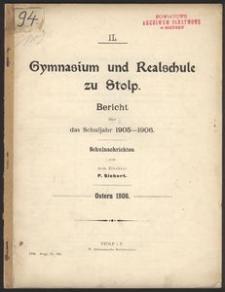 IL. Gymnasium und Realschule zu Stolp. Bericht über das Schuljahr 1905-1906