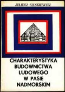 Charakterystyka budownictwa ludowego w pasie nadmorskim : studium naukowo-etnograficzne