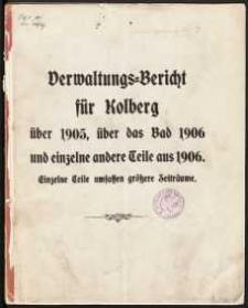 Verwaltungs-Bericht für Kolberg über 1905, über das Bad 1906 und einzelne andere Teile aus 1906. Einzelne Teile umfassen größere Zeiträume