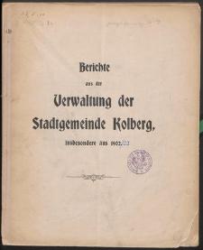 Berichte aus der Verwaltung der Stadtgemeinde Kolberg insbesondere aus 1902/03