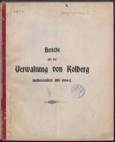 Bericht aus der Verwaltung von Kolberg insbesondere aus 1904-5