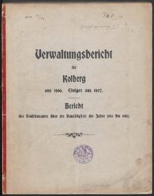 Verwaltungsbericht für Kolberg aus 1906. Einiges aus 1907. Bericht des Stadtbauamts über die Bautätigkeit der Jahre 1903 bis 1907