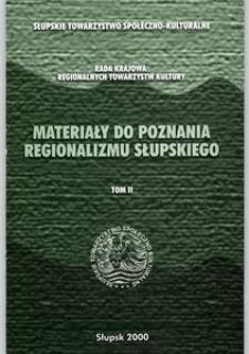 Materiały do Poznania Regionalizmu Słupskiego. T. 2, Dokumenty i opracowania pokonferencyjne ze spotkań regionalistycznych dotyczących problemów Ziemi Słupskiej na tle sytuacji ogólnopomorskiej