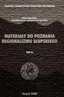 Materiały do Poznania Regionalizmu Słupskiego. T. 3, Opracowania dotyczące problemów środowiskowych - kulturowych i sozologicznych Ziemi Słupskiej