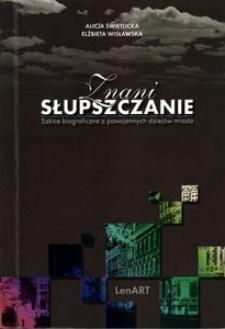 Znani Słupszczanie : szkice biograficzne z powojennych dziejów miasta
