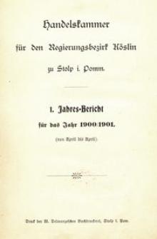 Handelskammer für den Regierungsbezirk Köslin zu Stolp i. Pom. 1. Jahres-Bericht für das Jahr 1900/1901. (Von April bis April)