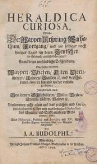 Heraldica curiosa, welche der Wappenursprung, Wachsthum, Fortgang und wie selbiger noch heutiges Tages bey denen Teutschen im Gebrauch ausführlichen zeiget