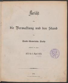 Bericht über die Verwaltung und den Stand der Stadt-Gemeinde Stolp während der Jahre 1875 bis 1. April 1878.