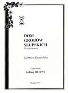 Dom grobów Słupskich. Z. 1, Dębnica Kaszubska