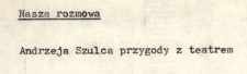 Nasza rozmowa - Andrzeja Szulca przygody z teatrem