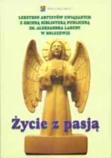 Życie z pasją : leksykon artystów związanych z Gminną Biblioteką Publiczną im. Aleksandra Labudy w Bolszewie