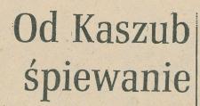 Od Kaszub śpiewanie