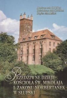 Przedziwne dzieje kościoła św. Mikołaja i zakonu norbertanek w Słupsku