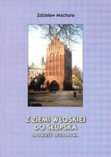 Z ziemi włoskiej do Słupska : opowieść legionowa