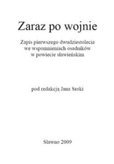 Zaraz po wojnie : zapis pierwszego dwudziestolecia we wspomnieniach osadników w powiecie sławieńskim