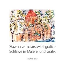 Sławno w malarstwie i grafice = Schlawe in Malerei und Grafik