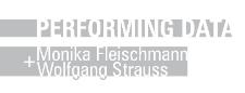 Performing Data Monika Fleischmann + Wolfgang Strauss