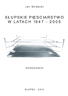 Słupskie pieściarstwo w latach 1947-2005. Monografia