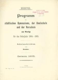 XXXXIII. Programm des städtischen Gymnasiums, der Realschule und der Vorschule zu Stolp fűr das Schuljahr 1904-1905