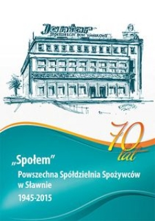 Powszechna Spółdzielnia Spożywców w Sławnie 1945-2015