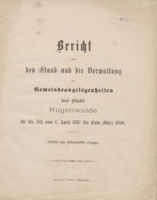 Bericht über den Stand und die Verwaltung der Gemeindeangelegenheiten der Stadt Rügenwalde für die Zeit vom 1. April 1887 bis Ende März 1890