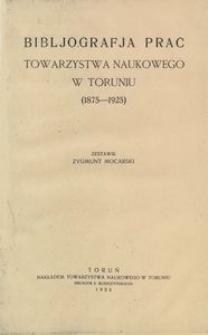 Bibljografja prac Towarzystwa Naukowego w Toruniu (1875-1925)