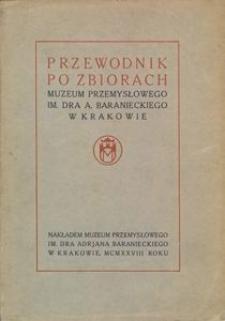 Przewodnik po zbiorach : Muzeum Przemysłowego im. dra A. Baranieckiego w Krakowie