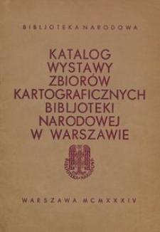 Katalog wystawy zbiorów kartograficznych Bibljoteki Narodowej w Warszawie