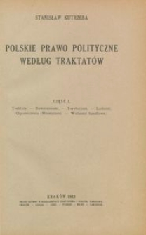 Polskie prawo polityczne według traktatów. Część 1, Traktaty - Suwerenność - Terytorjum - Ludność - Ograniczenia (Mniejszości - Wolności handlowe)