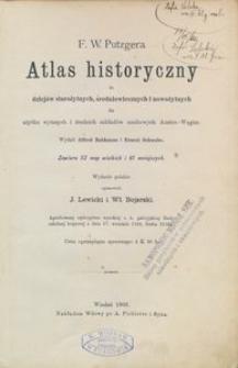 F. W. Putzgera Atlas historyczny do dziejów starożytnych, średniowiecznych i nowożytnych dla użytku wyższych i średnich zakładów naukowych Austro-Węgier