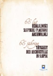 65 lat działalności słupskiej placówki archiwalnej = 65jährige Tätigkeit der Archivstelle in Słupsk