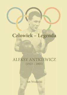 Człowiek - legenda : Aleksy Antkiewicz (1923-2005)