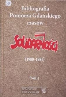 Bibliografia Pomorza Gdańskiego czasów Solidarności (1980-1981), t. 1