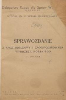 Sprawozdanie z Akcji Odbudowy i Zagospodarowania Wybrzeża Morskiego : za 1946 rok