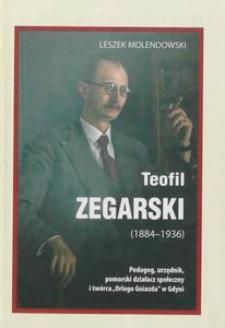 """Teofil Zegarski (1884-1936) : pedagog, urzędnik, pomorski działacz społeczny i twórca """"Orlego Gniazda"""" w Gdyni"""
