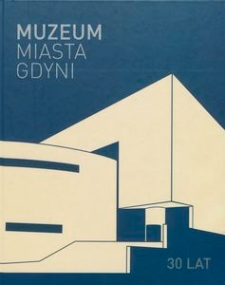 30 lat Muzeum Miasta Gdyni : 1983-2013