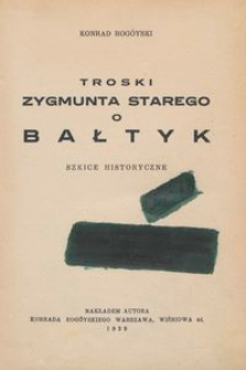 Troski Zygmunta Starego o Bałtyk : szkice historyczne
