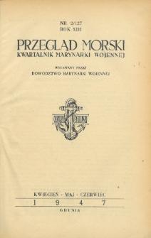 Przegląd Morski : kwartalnik Marynarki Wojennej, 1947, nr 2/127