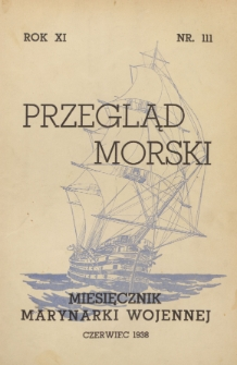 Przegląd Morski : miesięcznik Marynarki Wojennej, 1938, nr 111