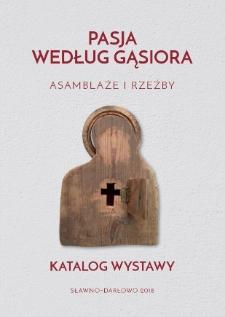 Pasja według Gąsiora : asamblaże i rzeźby
