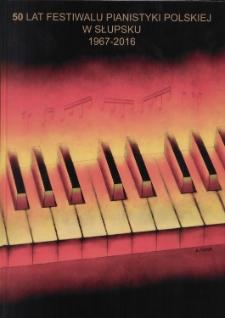 50 lat Festiwalu Pianistyki Polskiej w Słupsku 1967-2016