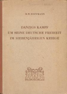 Danzigs Kampf um seine deutsche Freiheit im Siebenjaehrigen Kriege